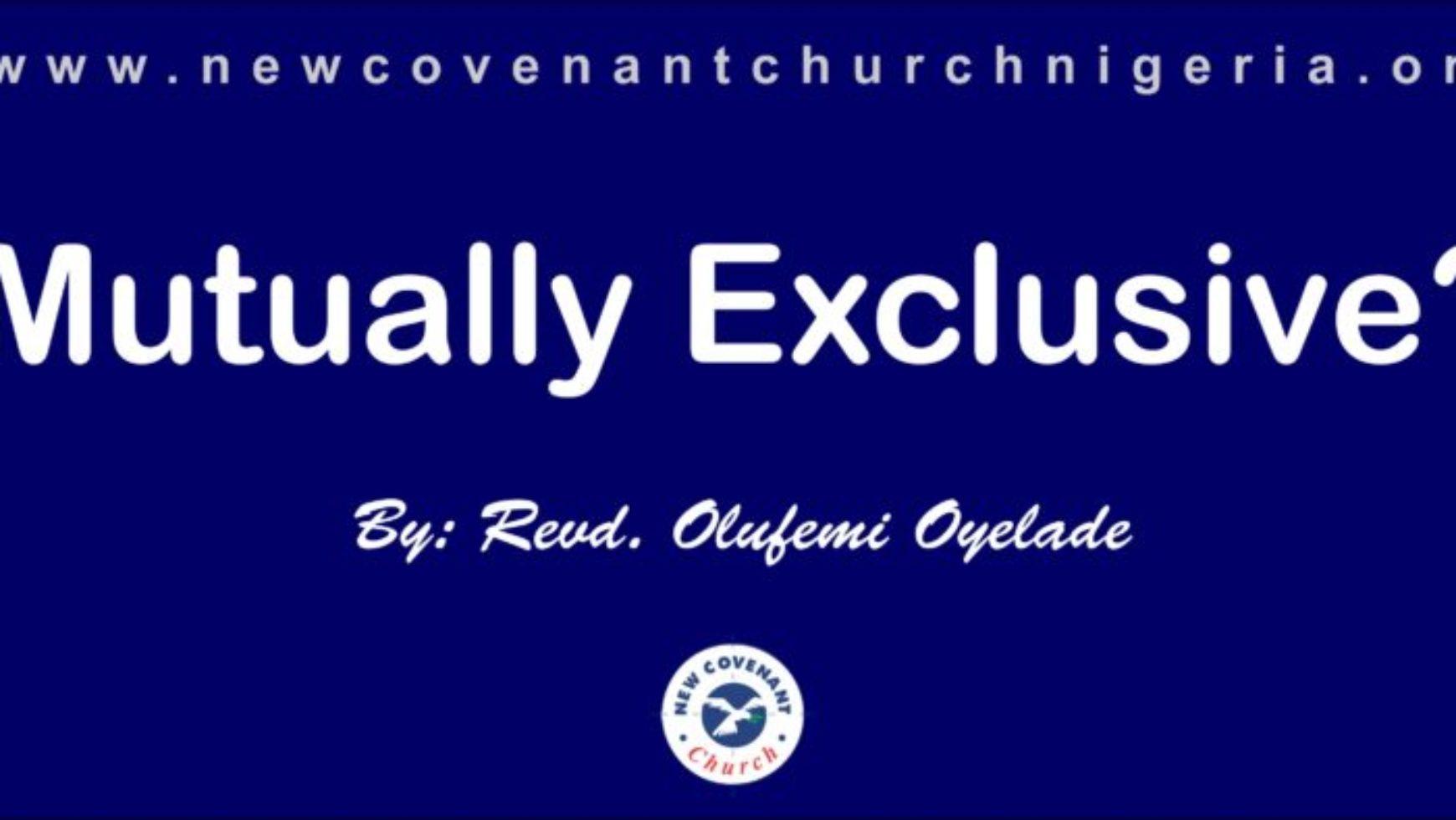Mutually Exclusive ? – Olufemi Oyelade